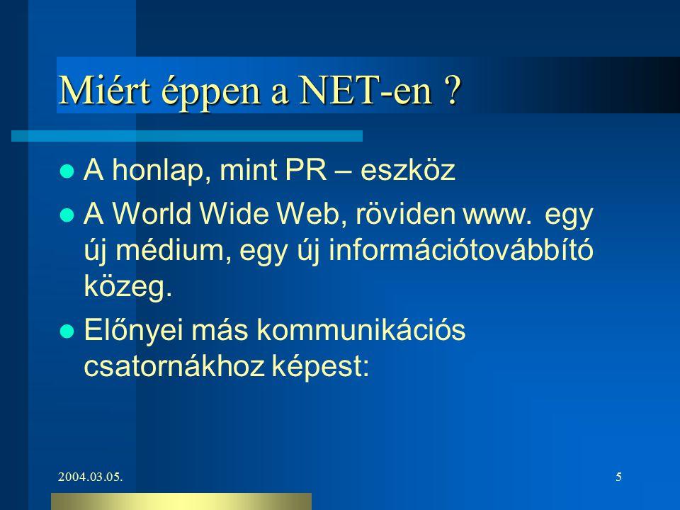 2004.03.05.5 Miért éppen a NET-en ? A honlap, mint PR – eszköz A World Wide Web, röviden www. egy új médium, egy új információtovábbító közeg. Előnyei