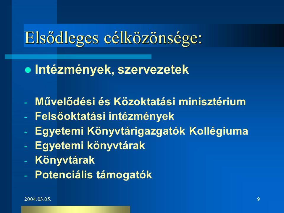 2004.03.05.9 Elsődleges célközönsége: Intézmények, szervezetek - Művelődési és Közoktatási minisztérium - Felsőoktatási intézmények - Egyetemi Könyvtá