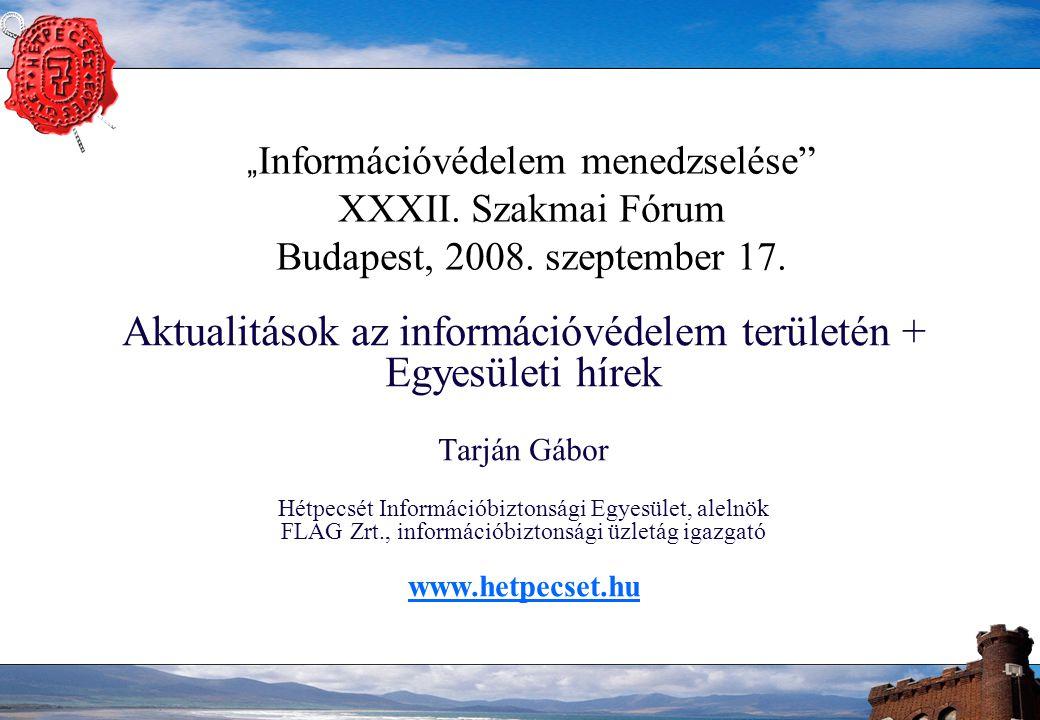 """"""" Információvédelem menedzselése XXXII. Szakmai Fórum Budapest, 2008."""