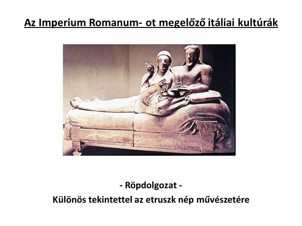 Az Imperium Romanum- ot megelőző itáliai kultúrák - Röpdolgozat - Különös tekintettel az etruszk nép művészetére