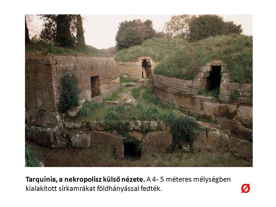 Tarquinia, a nekropolisz külső nézete. A 4- 5 méteres mélységben kialakított sírkamrákat földhányással fedték. Ø