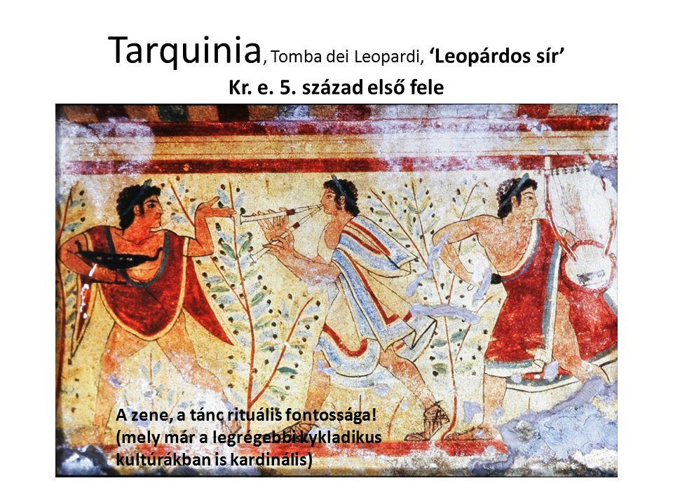 Tarquinia, Tomba dei Leopardi, 'Leopárdos sír' Kr. e. 5. század első fele A zene, a tánc rituális fontossága! (mely már a legrégebbi kykladikus kultúr