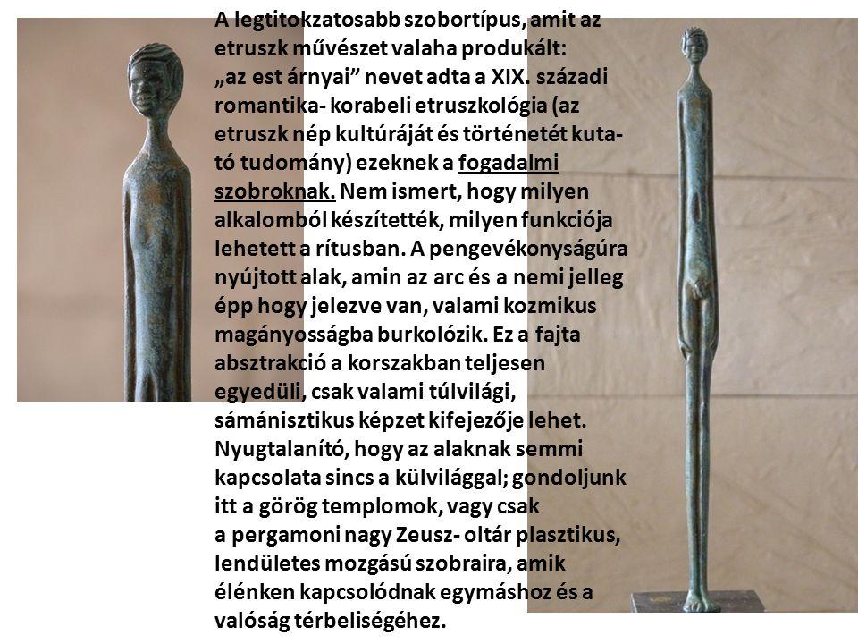 """A legtitokzatosabb szobortípus, amit az etruszk művészet valaha produkált: """"az est árnyai"""" nevet adta a XIX. századi romantika- korabeli etruszkológia"""