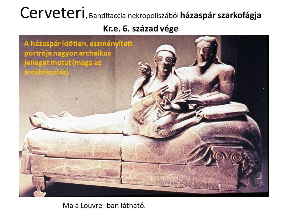 Cerveteri, Banditaccia nekropoliszából házaspár szarkofágja Kr.e. 6. század vége A házaspár időtlen, eszményített portréja nagyon archaikus jelleget m