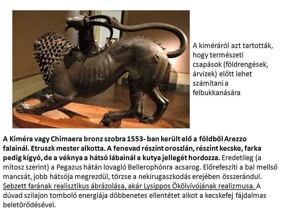 A Kiméra vagy Chimaera bronz szobra 1553- ban került elő a földből Arezzo falainál. Etruszk mester alkotta. A fenevad részint oroszlán, részint kecske
