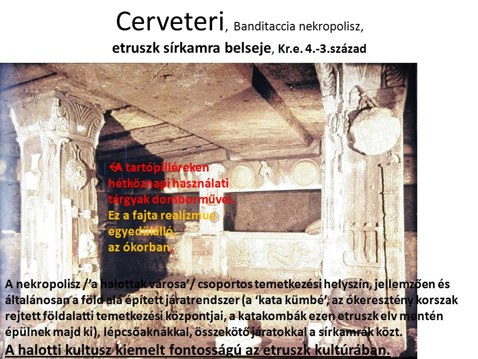 Cerveteri, Banditaccia nekropolisz, etruszk sírkamra belseje, Kr.e. 4.-3.század  A tartópilléreken hétköznapi használati tárgyak domborművei. Ez a fa