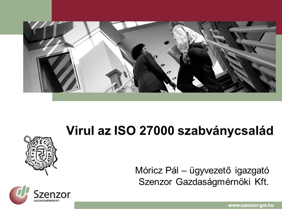 Virul az ISO 27000 szabványcsalád Móricz Pál – ügyvezető igazgató Szenzor Gazdaságmérnöki Kft. www.szenzor-gm.hu