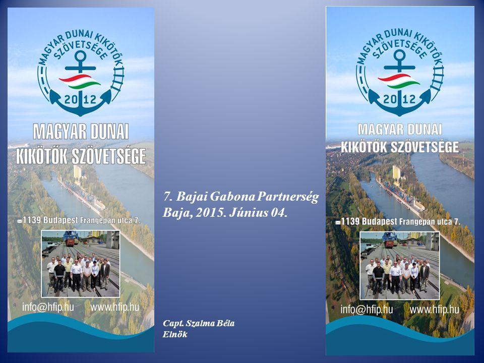1 7. Bajai Gabona Partnerség Baja, 2015. Június 04. Capt. Szalma Béla Elnök