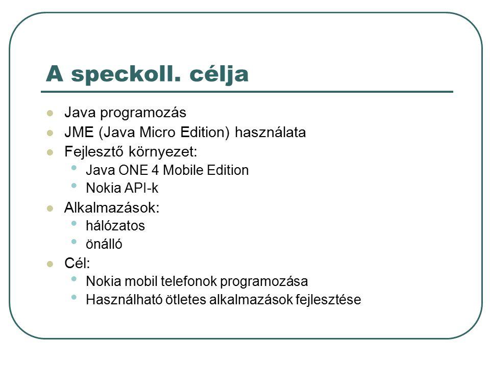 Miért hasznos a speckoll. Java JME (5 millió mobil készülék Magyarországon)