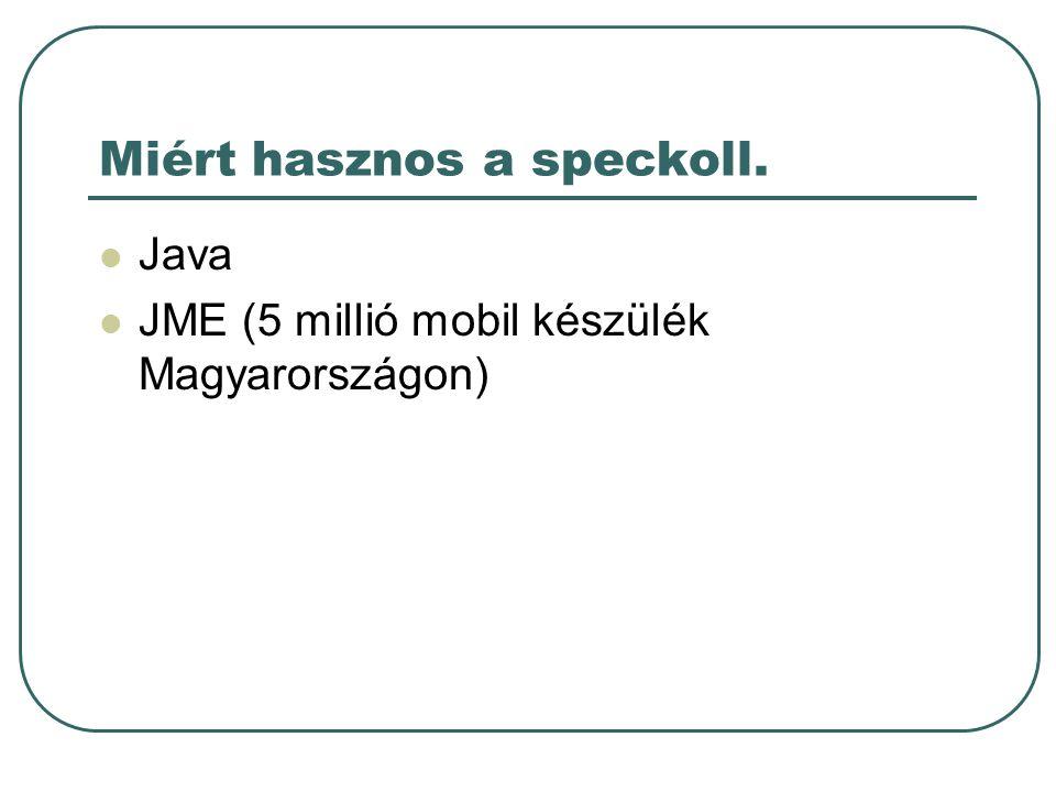 Mobil alkalmazások http://www.midletcentral.com http://midlet.org/jsp/index.jsp