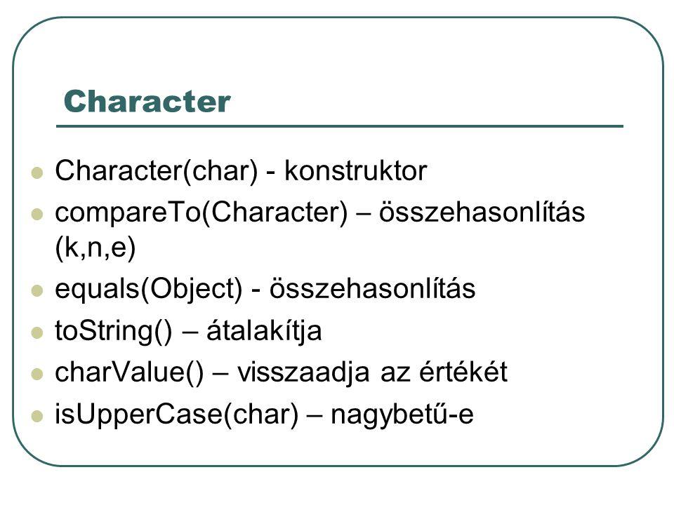 String, StringBuffer length() capacity() charAt(int) substring(int) substring(int, int) indexOf(int character) lastIndexOf(int character) indexOf(int character, int from) lastIndexOf(int character, int from) indexOf(String string) lastIndexOf(String string) indexOf(String string, int from) lastIndexOf(String string, int from) append() insert() toString() valueOf() String piStr = 3.14159 ; Float pi = Float.valueOf(piStr);