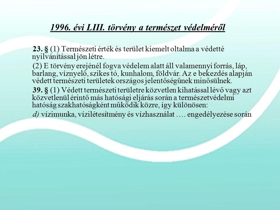1996. évi LIII. törvény a természet védelméről 23. § (1) Természeti érték és terület kiemelt oltalma a védetté nyilvánítással jön létre. (2) E törvény