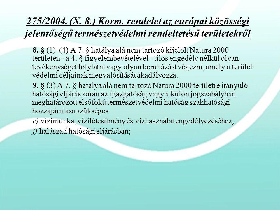 275/2004. (X. 8.) Korm. rendelet az európai közösségi jelentőségű természetvédelmi rendeltetésű területekről 8. § (1) (4) A 7. § hatálya alá nem tarto