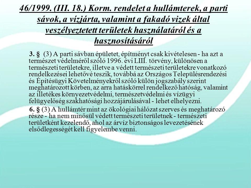 46/1999. (III. 18.) Korm. rendelet a hullámterek, a parti sávok, a vízjárta, valamint a fakadó vizek által veszélyeztetett területek használatáról és
