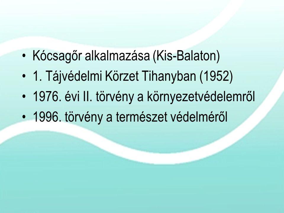 Kócsagőr alkalmazása (Kis-Balaton) 1. Tájvédelmi Körzet Tihanyban (1952) 1976. évi II. törvény a környezetvédelemről 1996. törvény a természet védelmé