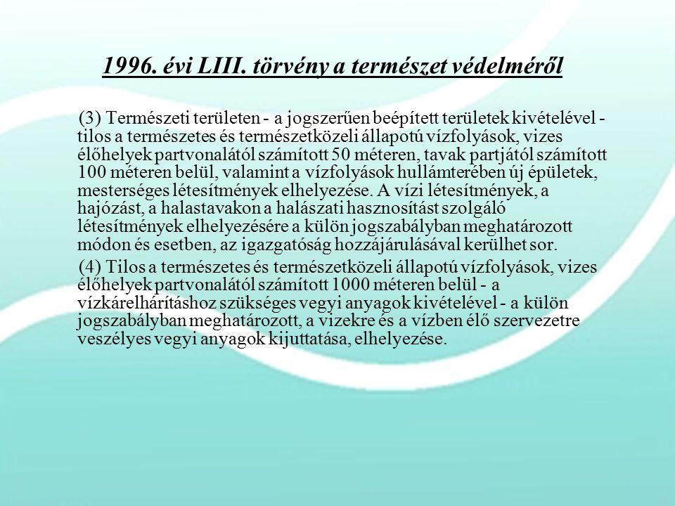 1996. évi LIII. törvény a természet védelméről (3) Természeti területen - a jogszerűen beépített területek kivételével - tilos a természetes és termés