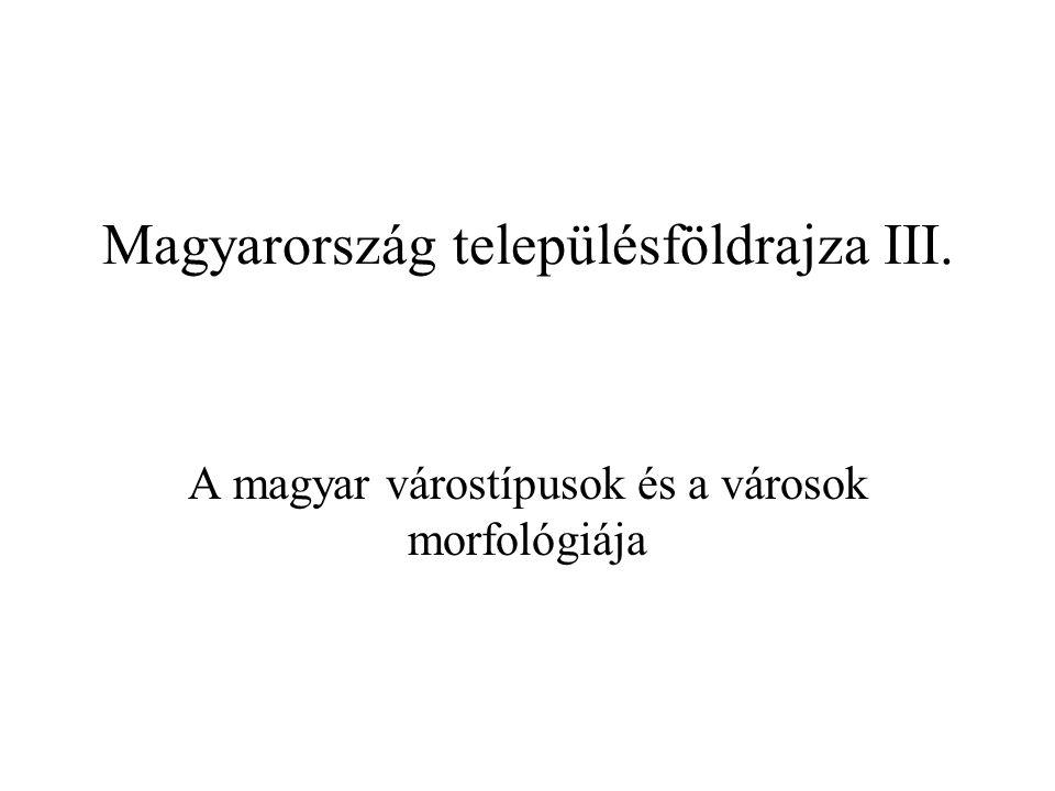 Magyarország településföldrajza III. A magyar várostípusok és a városok morfológiája