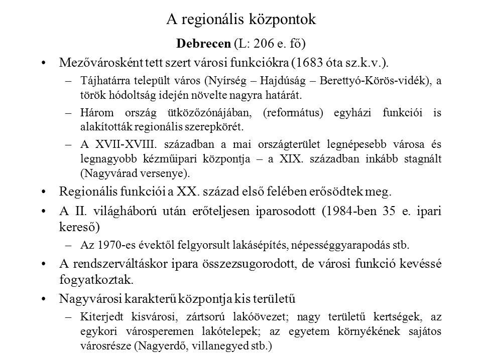 A regionális központok Debrecen (L: 206 e. fő) Mezővárosként tett szert városi funkciókra (1683 óta sz.k.v.). –Tájhatárra települt város (Nyírség – Ha