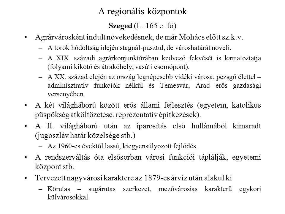 A regionális központok Szeged (L: 165 e. fő) Agrárvárosként indult növekedésnek, de már Mohács előtt sz.k.v. –A török hódoltság idején stagnál-pusztul