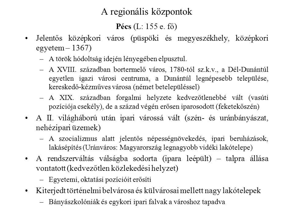 A regionális központok Pécs (L: 155 e. fő) Jelentős középkori város (püspöki és megyeszékhely, középkori egyetem – 1367) –A török hódoltság idején lén