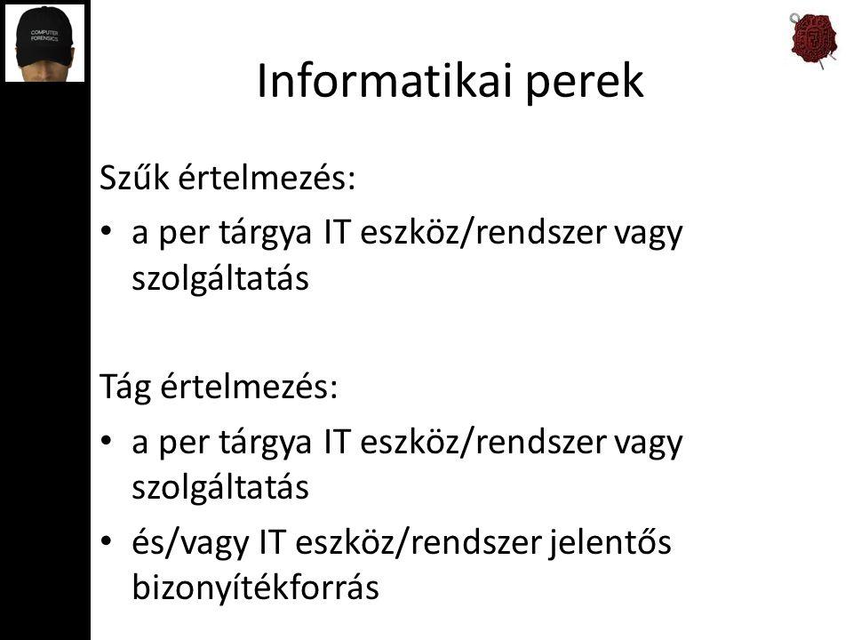 Informatikai perek Szűk értelmezés: a per tárgya IT eszköz/rendszer vagy szolgáltatás Tág értelmezés: a per tárgya IT eszköz/rendszer vagy szolgáltatás és/vagy IT eszköz/rendszer jelentős bizonyítékforrás