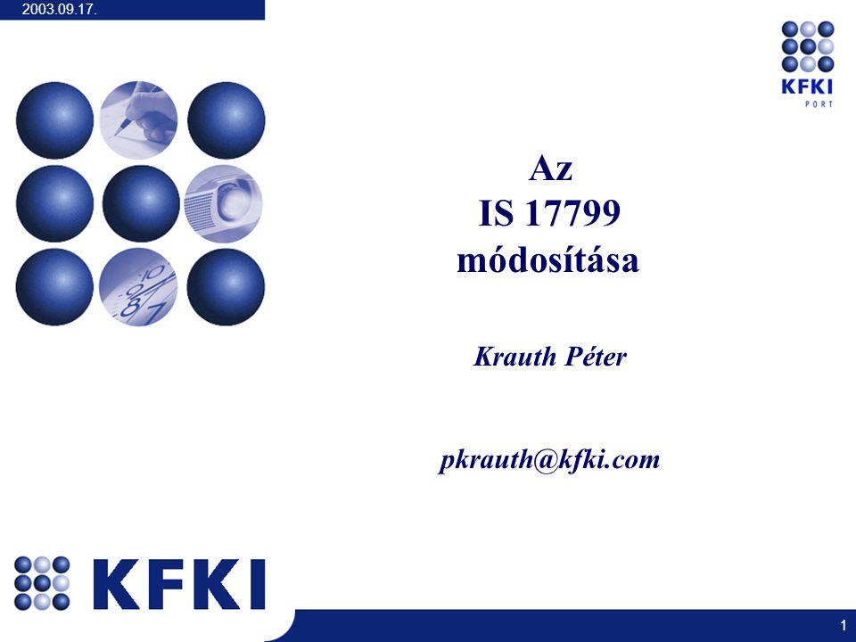 2003.09.17. 1 Az IS 17799 módosítása Krauth Péter pkrauth@kfki.com