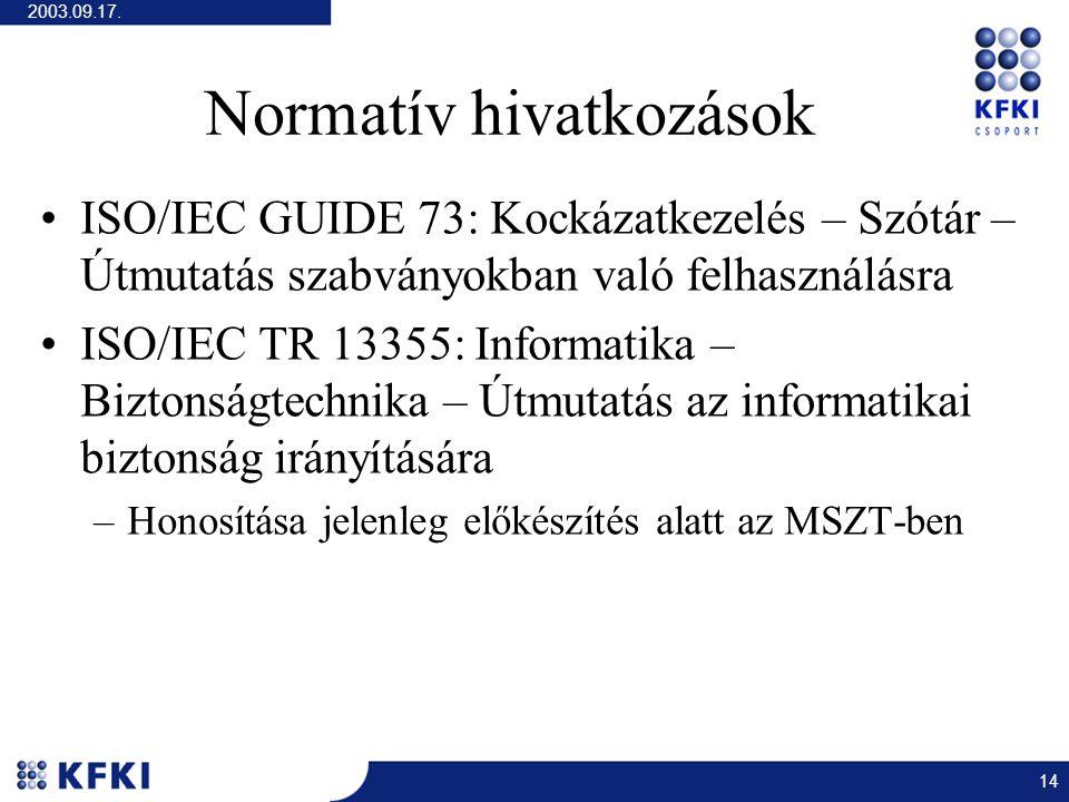 2003.09.17. 14 Normatív hivatkozások ISO/IEC GUIDE 73: Kockázatkezelés – Szótár – Útmutatás szabványokban való felhasználásra ISO/IEC TR 13355: Inform