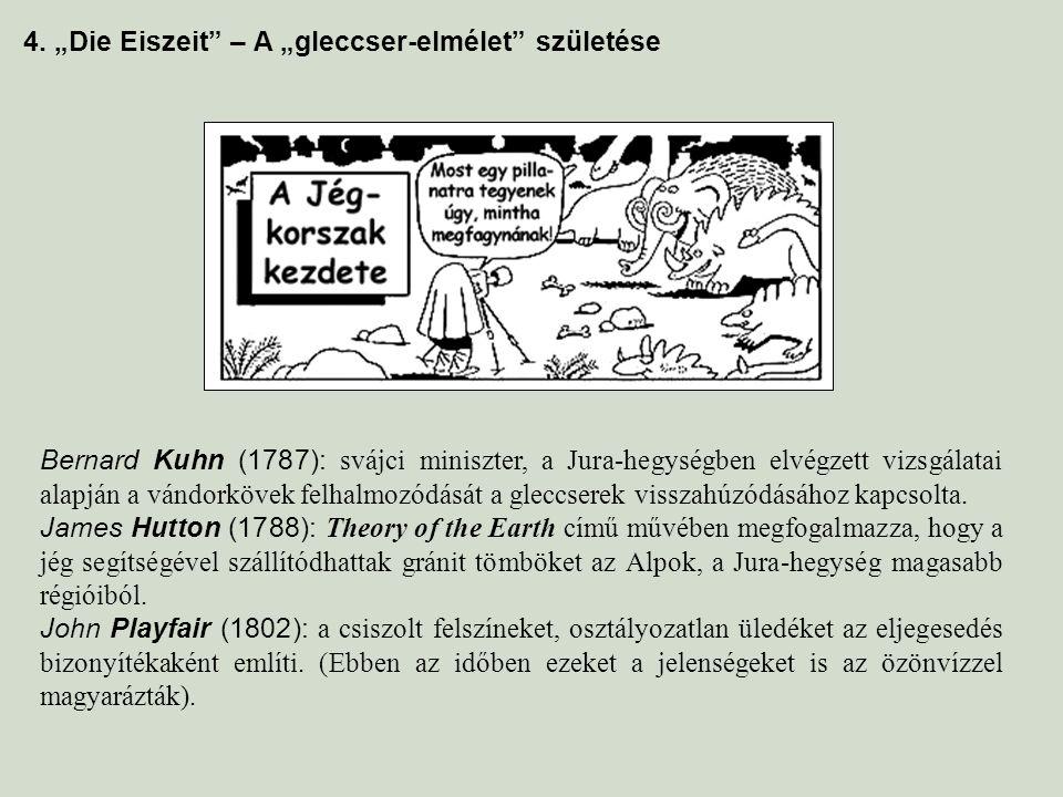 """4. """"Die Eiszeit"""" – A """"gleccser-elmélet"""" születése Bernard Kuhn (1787): svájci miniszter, a Jura-hegységben elvégzett vizsgálatai alapján a vándorkövek"""