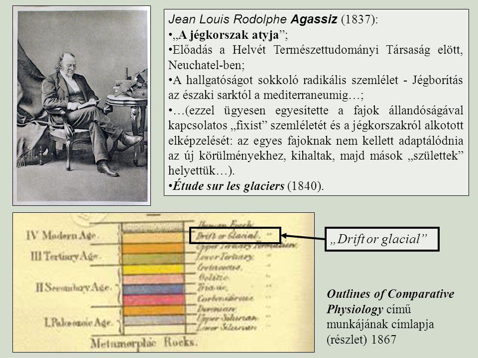"""Jean Louis Rodolphe Agassiz (1837): """"A jégkorszak atyja""""; Előadás a Helvét Természettudományi Társaság elött, Neuchatel-ben; A hallgatóságot sokkoló r"""