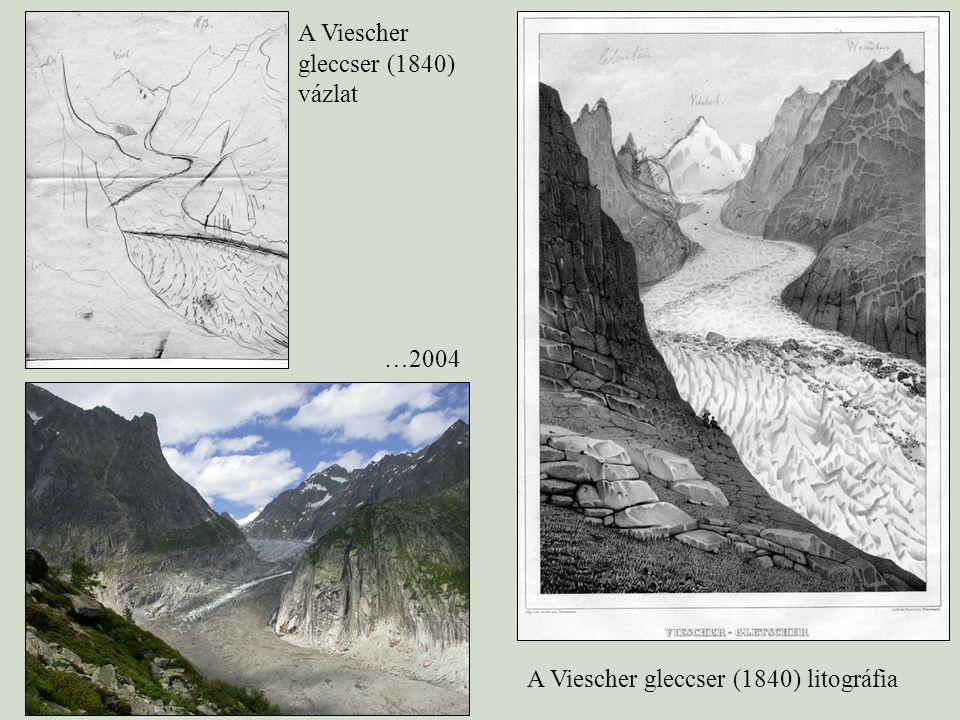 A Viescher gleccser (1840) vázlat A Viescher gleccser (1840) litográfia …2004
