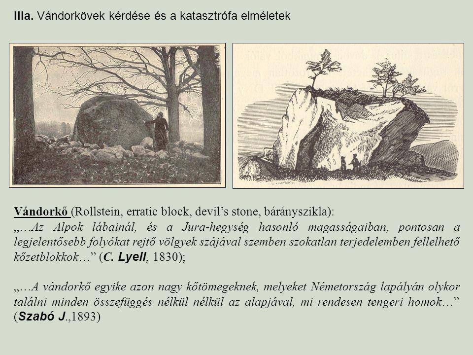 """IIIa. Vándorkövek kérdése és a katasztrófa elméletek Vándorkő (Rollstein, erratic block, devil's stone, bárányszikla): """"…Az Alpok lábainál, és a Jura-"""