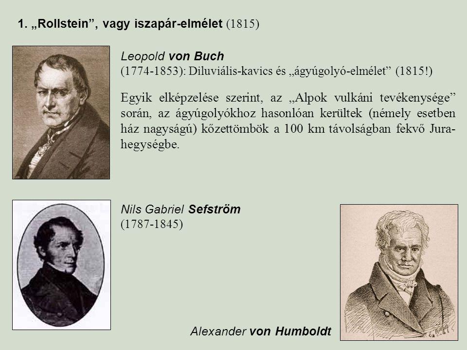 """1. """"Rollstein"""", vagy iszapár-elmélet (1815) Nils Gabriel Sefström (1787-1845) Leopold von Buch (1774-1853): Diluviális-kavics és """"ágyúgolyó-elmélet"""" ("""