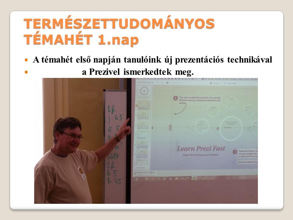 TERMÉSZETTUDOMÁNYOS TÉMAHÉT 1.nap A témahét első napján tanulóink új prezentációs technikával a Prezivel ismerkedtek meg.