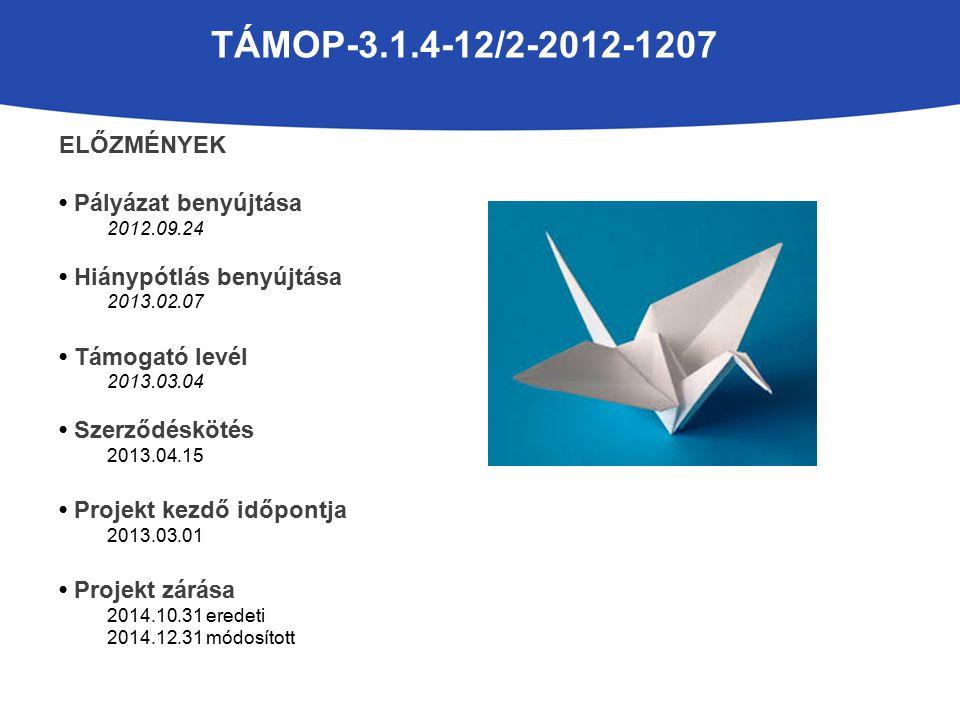 TÁMOP-3.1.4-12/2-2012-1207 ELŐZMÉNYEK Pályázat benyújtása 2012.09.24 Hiánypótlás benyújtása 2013.02.07 Támogató levél 2013.03.04 Szerződéskötés 2013.04.15 Projekt kezdő időpontja 2013.03.01 Projekt zárása 2014.10.31 eredeti 2014.12.31 módosított