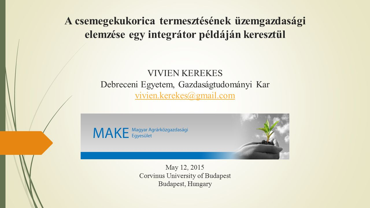 A csemegekukorica termesztésének üzemgazdasági elemzése egy integrátor példáján keresztül VIVIEN KEREKES Debreceni Egyetem, Gazdaságtudományi Kar vivi