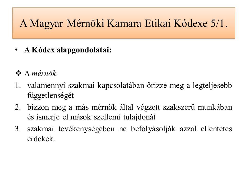A Magyar Mérnöki Kamara Etikai Kódexe 5/1. A Kódex alapgondolatai:  A mérnök 1.valamennyi szakmai kapcsolatában őrizze meg a legteljesebb függetlensé