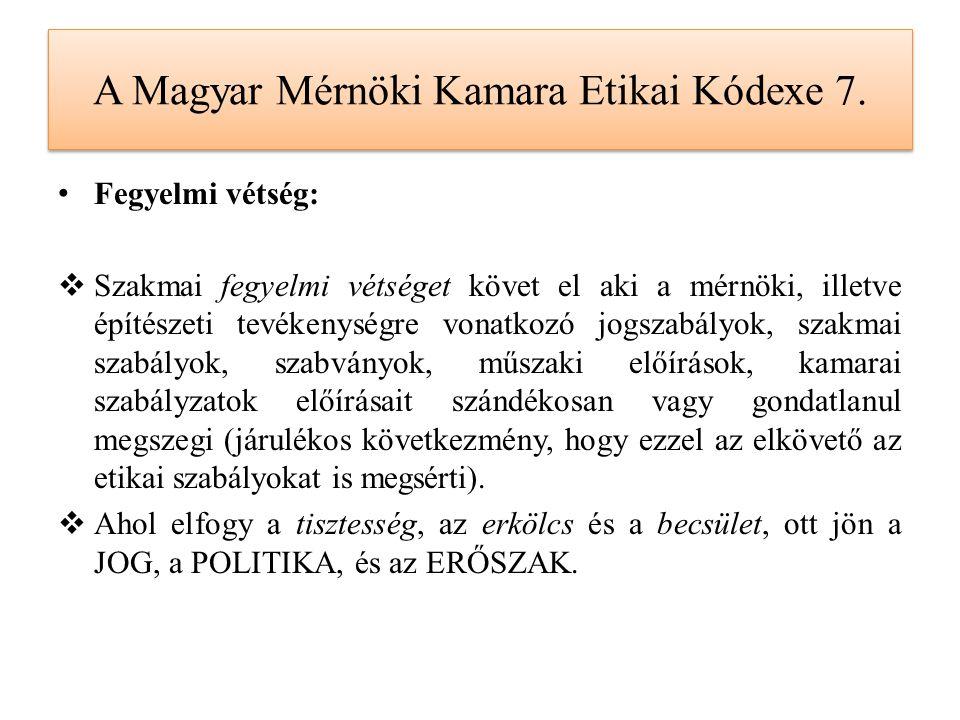 A Magyar Mérnöki Kamara Etikai Kódexe 7. Fegyelmi vétség:  Szakmai fegyelmi vétséget követ el aki a mérnöki, illetve építészeti tevékenységre vonatko