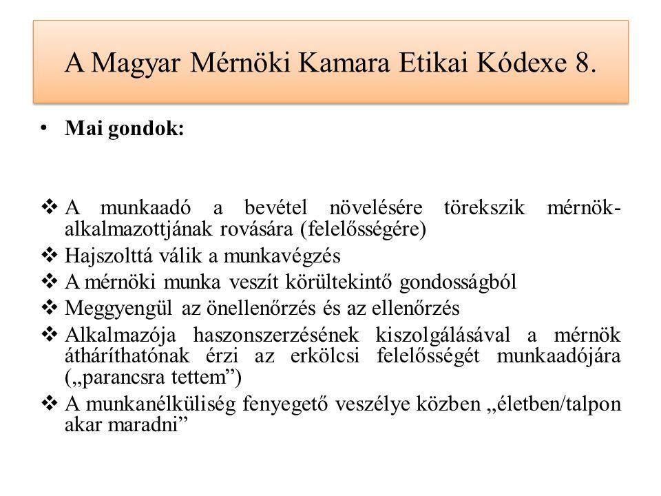 A Magyar Mérnöki Kamara Etikai Kódexe 8. Mai gondok:  A munkaadó a bevétel növelésére törekszik mérnök- alkalmazottjának rovására (felelősségére)  H