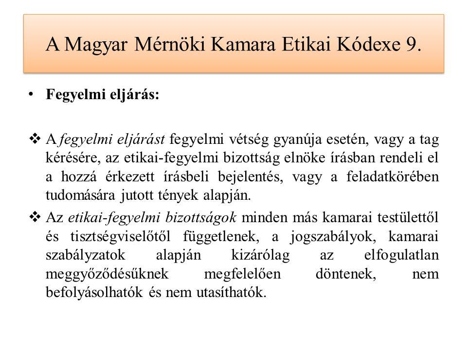 A Magyar Mérnöki Kamara Etikai Kódexe 9. Fegyelmi eljárás:  A fegyelmi eljárást fegyelmi vétség gyanúja esetén, vagy a tag kérésére, az etikai-fegyel