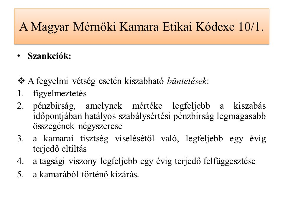 A Magyar Mérnöki Kamara Etikai Kódexe 10/1. Szankciók:  A fegyelmi vétség esetén kiszabható büntetések: 1.figyelmeztetés 2.pénzbírság, amelynek mérté
