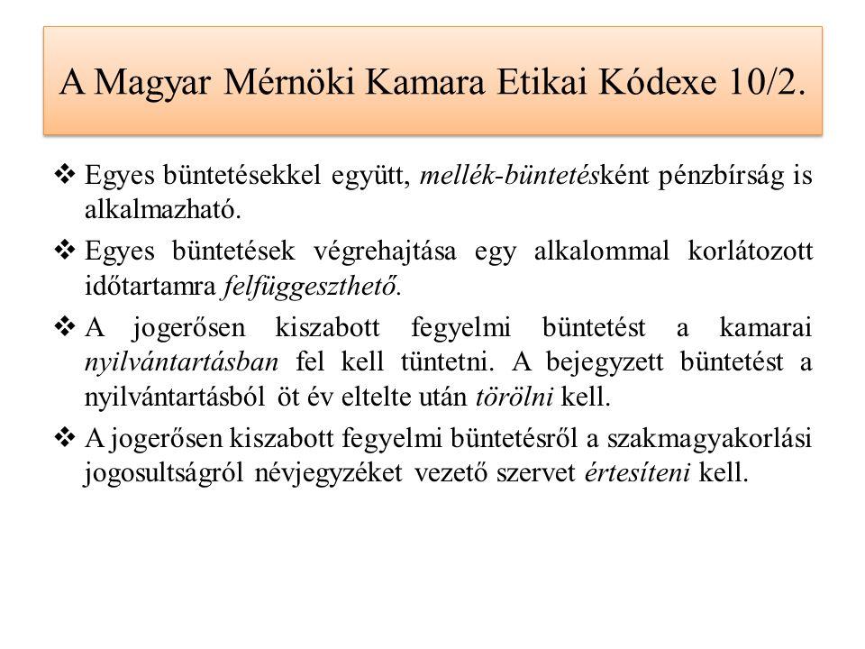 A Magyar Mérnöki Kamara Etikai Kódexe 10/2.  Egyes büntetésekkel együtt, mellék-büntetésként pénzbírság is alkalmazható.  Egyes büntetések végrehajt