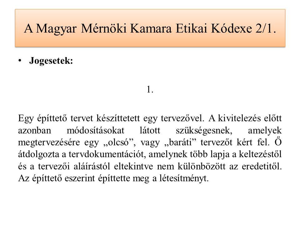 A Magyar Mérnöki Kamara Etikai Kódexe 2/1. Jogesetek: 1. Egy építtető tervet készíttetett egy tervezővel. A kivitelezés előtt azonban módosításokat lá