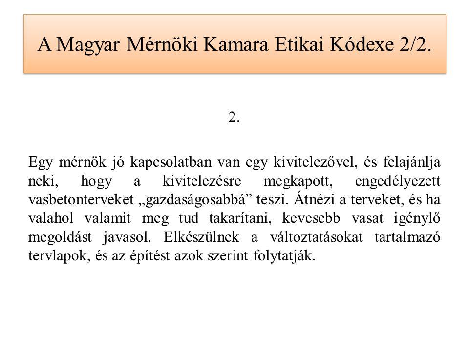A Magyar Mérnöki Kamara Etikai Kódexe 2/2. 2. Egy mérnök jó kapcsolatban van egy kivitelezővel, és felajánlja neki, hogy a kivitelezésre megkapott, en