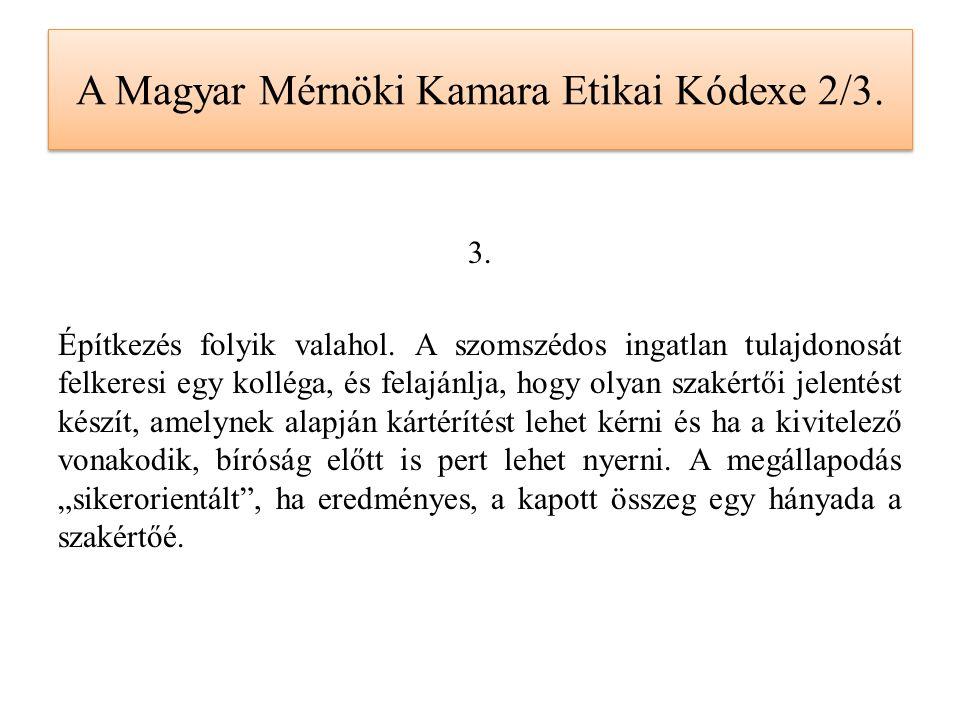 A Magyar Mérnöki Kamara Etikai Kódexe 2/3. 3. Építkezés folyik valahol. A szomszédos ingatlan tulajdonosát felkeresi egy kolléga, és felajánlja, hogy