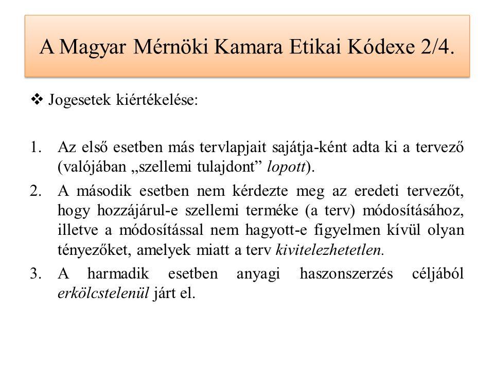 """A Magyar Mérnöki Kamara Etikai Kódexe 2/4.  Jogesetek kiértékelése: 1.Az első esetben más tervlapjait sajátja-ként adta ki a tervező (valójában """"szel"""