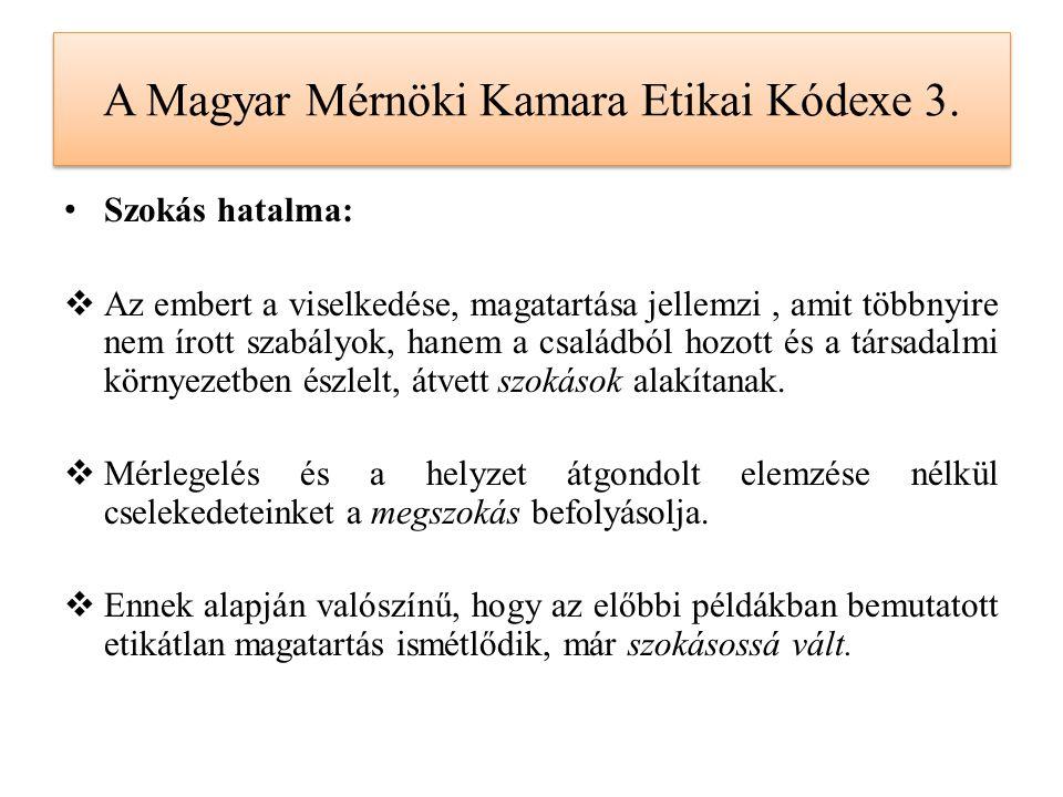 A Magyar Mérnöki Kamara Etikai Kódexe 3. Szokás hatalma:  Az embert a viselkedése, magatartása jellemzi, amit többnyire nem írott szabályok, hanem a