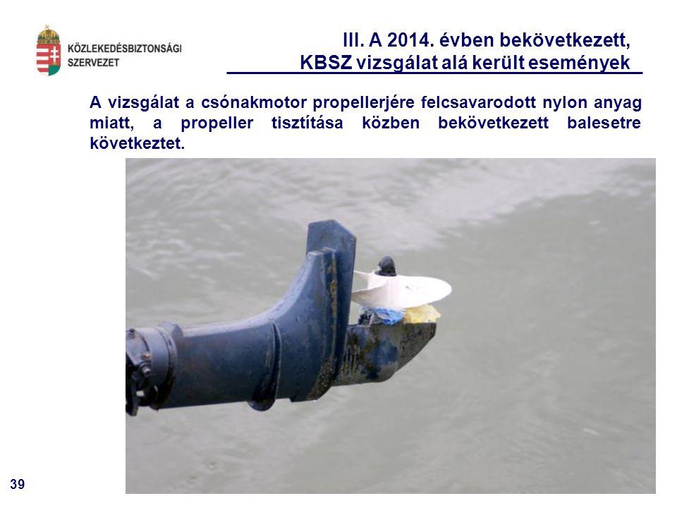 39 III. A 2014. évben bekövetkezett, KBSZ vizsgálat alá került események A vizsgálat a csónakmotor propellerjére felcsavarodott nylon anyag miatt, a p