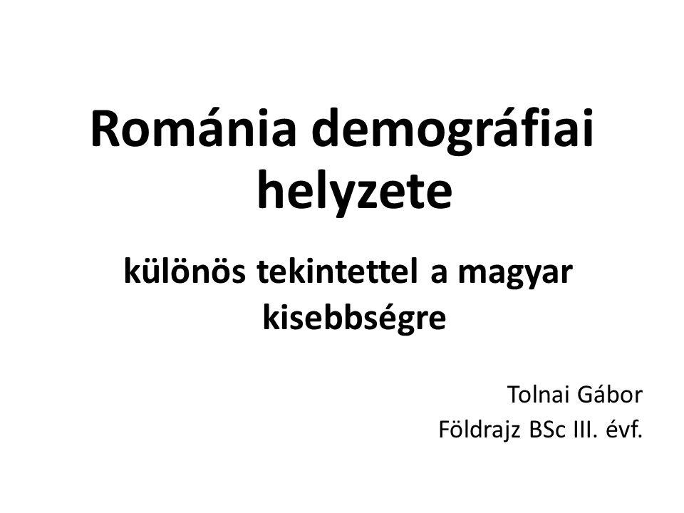 Románia demográfiai helyzete különös tekintettel a magyar kisebbségre Tolnai Gábor Földrajz BSc III. évf.