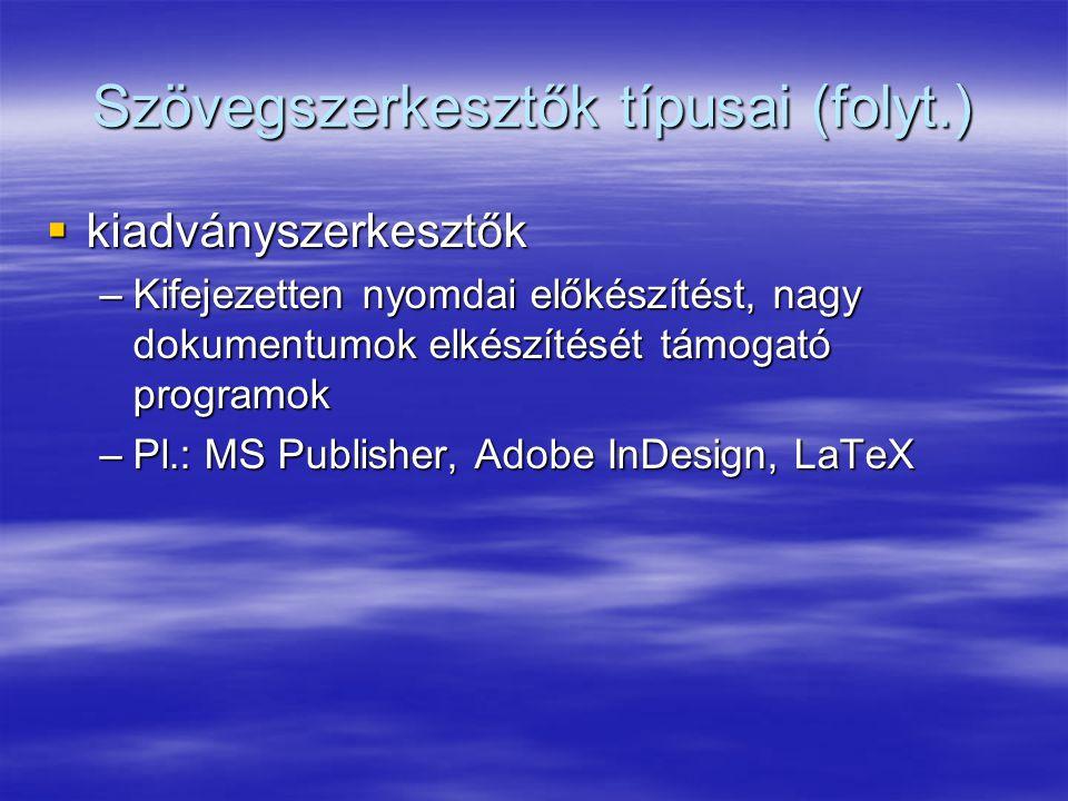Szövegszerkesztők típusai (folyt.)  kiadványszerkesztők –Kifejezetten nyomdai előkészítést, nagy dokumentumok elkészítését támogató programok –Pl.: MS Publisher, Adobe InDesign, LaTeX