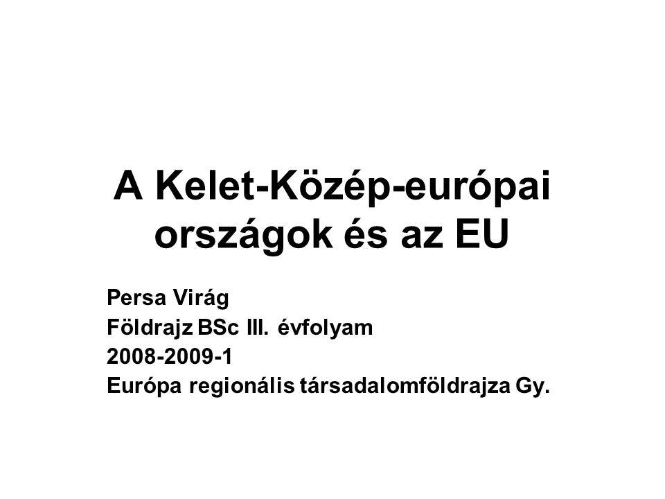 A Kelet-Közép-európai országok és az EU Persa Virág Földrajz BSc III.
